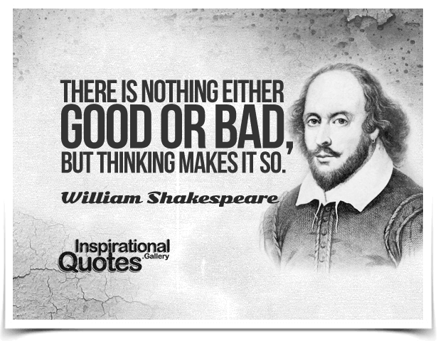 William-Shakespeare-There-is-nothing-either-good-or-bad-but-thinking-makes-it-so